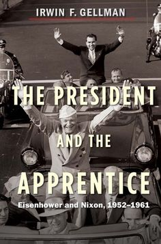 The President and the Apprentice- Eisenhower and Nixon, 1952-1961 by Irwin F. Gellman http://www.bookscrolling.com/the-best-books-to-learn-about-president-dwight-d-eisenhower/