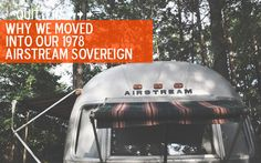 """Quitters: We Moved into Our 1978 Airstream Sovereign 