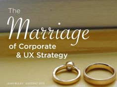 UX STRAT 2013: Leah Buley, The Marriage of Corporate & UX Strategy