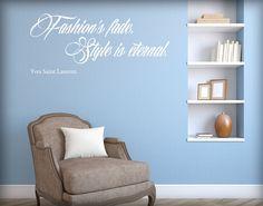 "Fashion Quote. ""Fashion's fade. Style is eternal"" Yves Saint Laurent. Vinilo texto para paredes con estilo. Colores y medidas a escoger en www.seasonhit.com. Custom made in Barcelona."