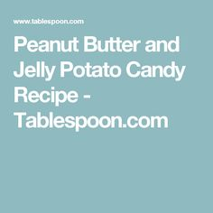 Peanut Butter and Jelly Potato Candy Recipe - Tablespoon.com