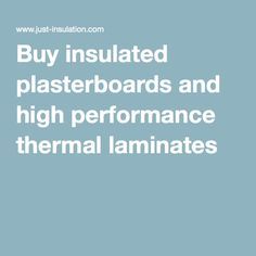 Buy insulated plasterboards and high performance thermal laminates