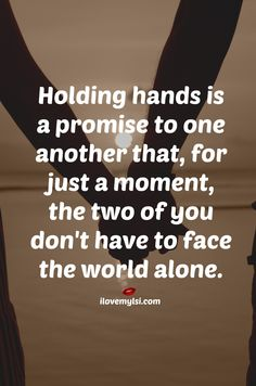 Holding hands is a promise to one another that for just a moment, the two of you don't have to face the world alone. #lovequotes #relationshipquotes