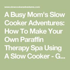 A Busy Mom's Slow Cooker Adventures: How To Make Your Own Paraffin Therapy Spa Using A Slow Cooker - Guest Post