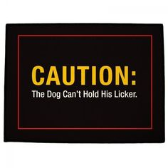 "Dog Can't Hold It's Licker Door Mats by 121 Personal Gifts. $24.95. Impress your guests with a clever entrance mat at your front door. Choose 24"""" wide x 18"""" tall or 36"""" wide x 24"""" tall Durable double stitched edging No-slip rubber backing"