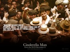 """""""I still believe that when things are bad, I can change them..."""" -Cinderella Man"""