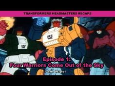 Transformers Headmasters Recaps: Episode 1 - Four Warriors Come Out of t...