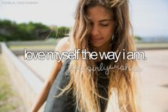 Love myself the way I am.