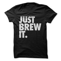 It's simple, really. Just brew it! If you're a beer lover and you're proud to just brew it, this design is just for you!