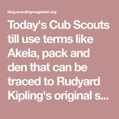 """Today's Cub Scouts till use terms like Akela, pack and den that can be traced to Rudyard Kipling's original set of stories called """"The Jungle Book."""" Robert Baden Powell, Law Of The Jungle, Spirit Bear, Scout Leader, If Rudyard Kipling, Help Teaching, Cub Scouts, Disney Films, Animation Film"""