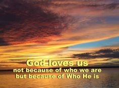So we have come to know and to believe the love that God has for us. God is love.. 1 John 4:16 ESV