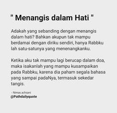 Tangisan dalam hati Quotes Rindu, Hurt Quotes, People Quotes, Mood Quotes, Faith Quotes, Woman Quotes, Life Quotes, Muslim Quotes, Islamic Quotes