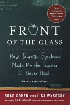 Front of the Class: How Tourette Syndrome Made Me the Teacher I Never Had by Brad Cohen
