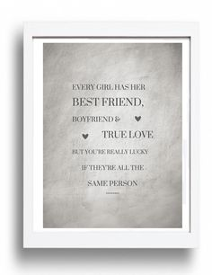 Every Girl Has Her Bestfriend, Boyfriend And True Love - But You're Really Lucky If They're All The Same Person - Love Art Picture Print, £5.00