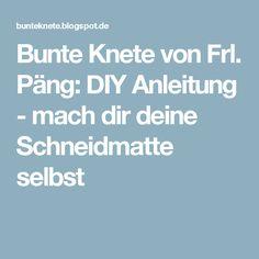 Bunte Knete von Frl. Päng: DIY Anleitung - mach dir deine Schneidmatte selbst