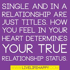 """""""Single and in a relationship are just titles. How you fee… 