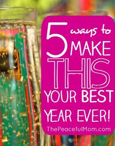 5 Ways to make THIS Your Best Year Ever - Simple steps to take NOW for a beautiful, joyful, WONDERFUL year -- from ThePeacefulMom.com