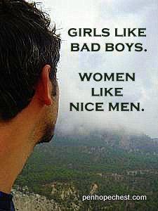 Girls like bad boys...women like nice men.