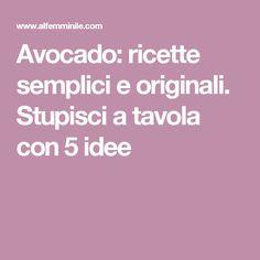Avocado: ricette semplici e originali. Stupisci a tavola con 5 idee