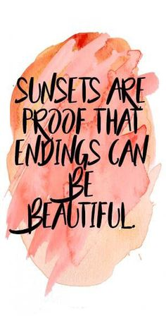 nice Life Quote - Sunsets are proof that endings can be beautiful.