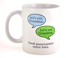 Good punctuation saves lives. As does a good strong cup of tea.