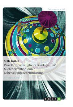 """Projekt """"Spielzeugfreier Kindergarten"""". Suchtprävention durch Lebenskompetenzförderung. GRIN: http://grin.to/NvAxf Amazon: http://grin.to/juZ8w"""