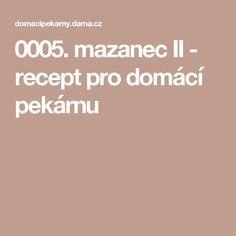 0005. mazanec II - recept pro domácí pekárnu Rolls, Bagels, Breads, Bread Rolls, Buns, Bread, Braided Pigtails
