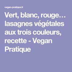 Vert, blanc, rouge… lasagnes végétales aux trois couleurs, recette - Vegan Pratique