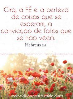 Fé, Hebreus 11:1, Biblical Quotes, Jesus Quotes, Bible Quotes, Bible Verses, Daily Bible Inspiration, What A Beautiful Name, Gospel Bible, Portuguese Quotes, My Jesus