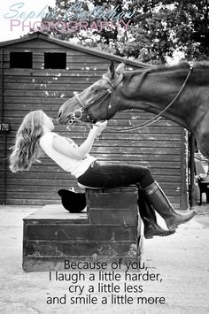 You are my love, my passion , my life , my pet, my happiness, my baby, you make me myself, you are my horse