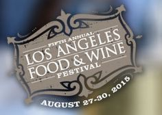 The #LA Food & Wine Festival is Almost Here!