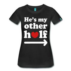 He's my other half T-Shirt | Spreadshirt | ID: 14488316