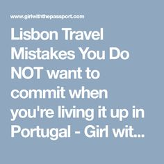 Lisbon Travel Mistakes You Do NOT want to commit when you're living it up in Portugal - Girl with the Passport