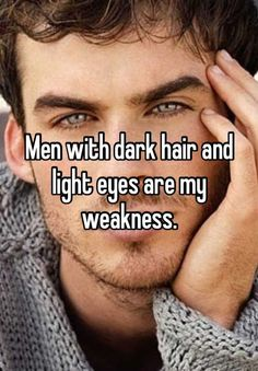 Men with dark hair and light eyes are my weakness.