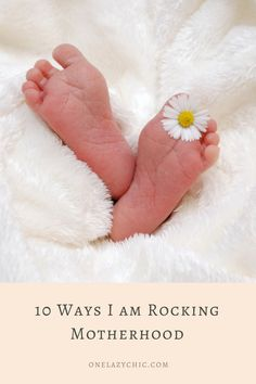 10 Ways I am Rocking Motherhood