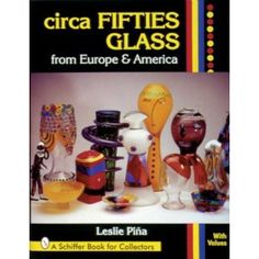 Circa Fifties Glass from Europe & America (Schiffer Book for Collectors With Value Guide)