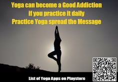 Practice or Do Yoga Daily - if you practice yoga for few days, then your body requires Yoga to be free and energetic, start practicing yoga, we have good yoga apps on playstore, which will help you to learn Yoga.