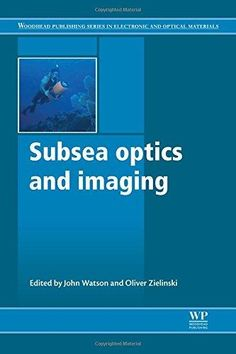 Subsea optics and imaging / edited by John Watson, Oliver      Zielinski.-- Oxford … [etc.] : Woodhead Publishing Ltd, 2013.