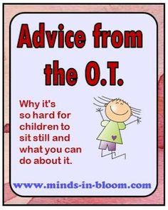 A must read for teachers!!  Very eye opening about my own children! 'Advice from the OT.  Why It's so Hard for Children to Sit Still and What You Can do About it!,'  -  PediaStaff Columnist Loren Shlaes, OTR/L Featured on Prominent Gen Ed Teacher Blog – Minds in Bloom -  Pinned by @PediaStaff – Please Visit ht.ly/63sNt for all our pediatric therapy pins