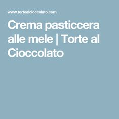 Crema pasticcera alle mele   Torte al Cioccolato