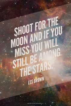Shoot for the moon and if you miss you will still be among the...  #powerful #quotes #inspirational #words