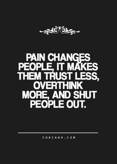 Pain changes people....it does BUT you have a pity party for a titch then you get on with it!!
