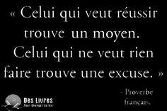 """""""Celui qui veut réussir trouve un moyen, celui qui ne veut rien faire trouve une excuse"""" - Proverbe français #réussir #moyen #excuse http://www.des-livres-pour-changer-de-vie.fr/ ;)"""