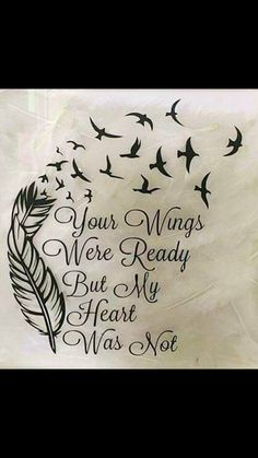 'Your Wings Were Ready But My Heart Was Not' With feather and birds. Possibly a future tattoo idea? The post 'Your Wings Were Ready But My Heart Was Not' With feather and birds. Pos appeared first on Best Tattoos. Tatuajes Tattoos, Tatoos, Wing Tattoos, Tattoos Skull, Tattoo Mama, Nana Tattoo, Tattoo Ink, Geniale Tattoos, Piercing Tattoo