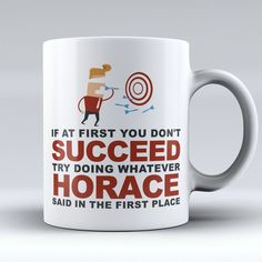 "Limited Edition - ""Try Doing Whatever Horace Said"" 11oz Mug"