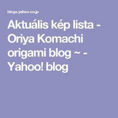 Aktuális kép lista - Oriya Komachi origami blog ~ - Yahoo! blog