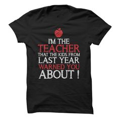 I'm the Teacher that the Kids from last year warned you  T Shirt, Hoodie, Sweatshirt