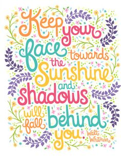 quote Keep your face towards the sunshine