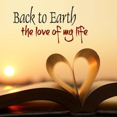 Back to Earth - The love of my life
