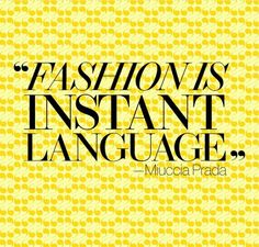 'Fashion is instant language' - Prada #fashion #quote